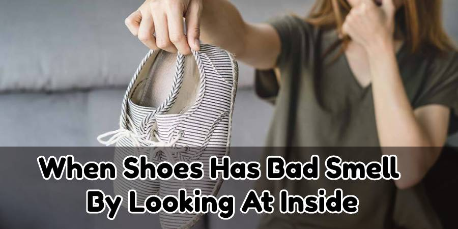 To understand when your shoes might smell bad is by looking