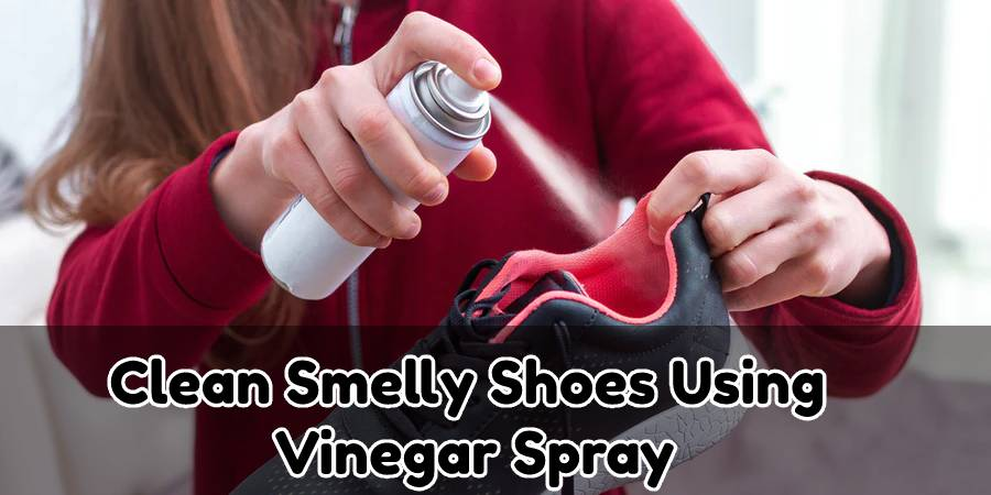 Spray Method to Clean Smelly Shoes by Vinegar: