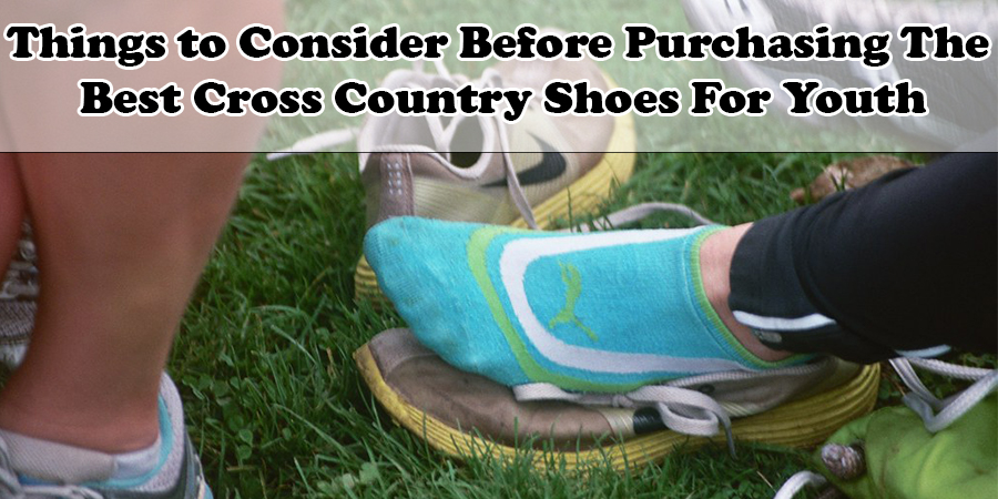 Things to Consider Before Purchasing The Best Cross Country Shoes For Youth