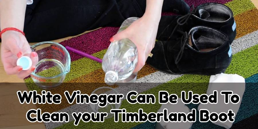 How to Clean Timberland Boots With Vinegar(4 Effective Steps)