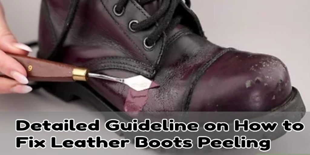 Detailed Guideline on How to Fix Leather Boots Peeling:
