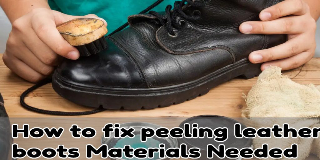 How to fix peeling leather  boots Materials Needed