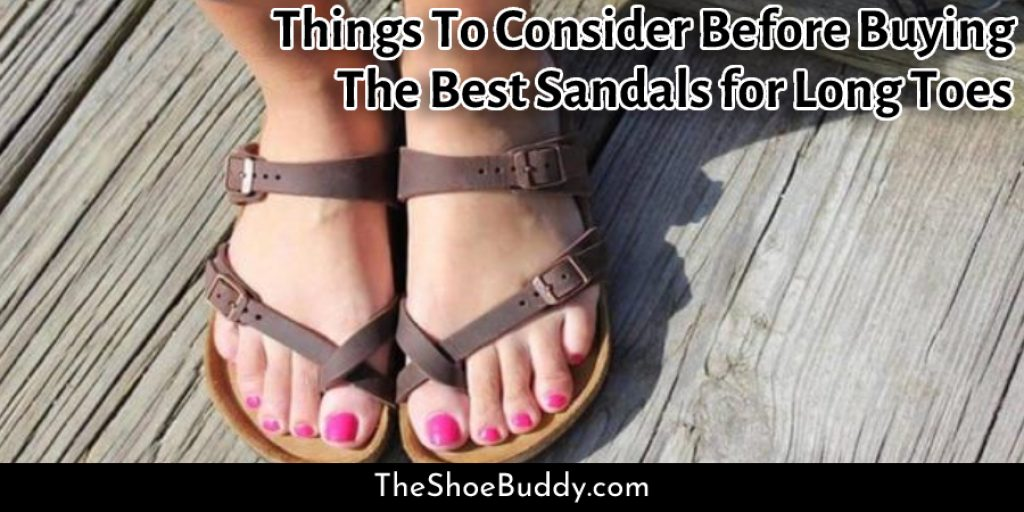 Things To Consider Before Buying The Best Sandals for Long Toes