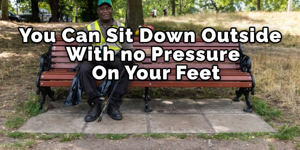 you can sit down with no pressure on your feet