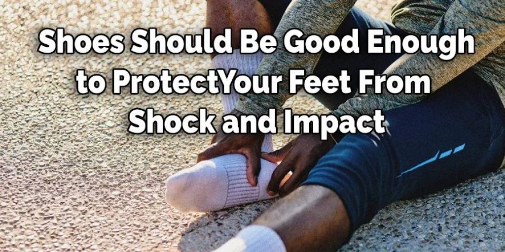 Shoes Should Be Good Enough to Protect  Your Feet From Shock and Impact