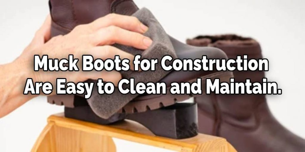 Muck Boots for Construction  Are Easy to Clean and Maintain