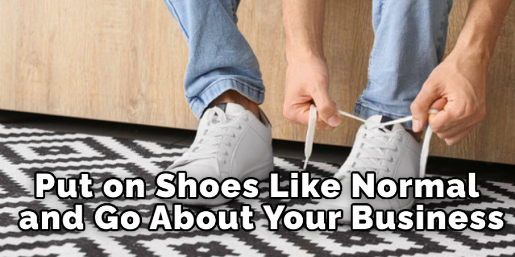 Put on Shoes Like Normal and Go About Your Business!
