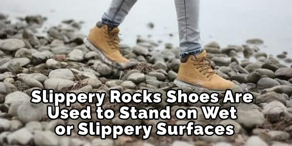 Slippery Rocks Shoes Are Used to Stand on Wet or Slippery Surfaces