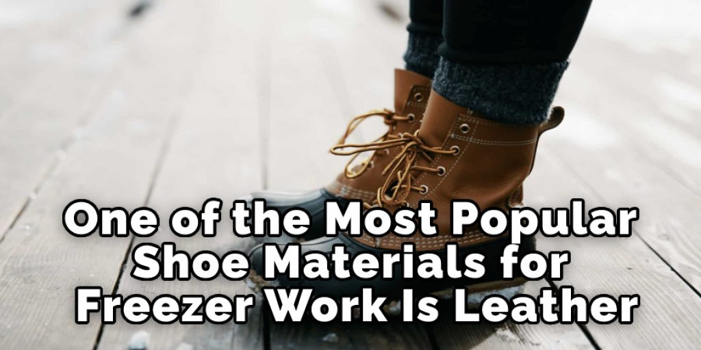 One of the Most Popular Shoe Materials for Freezer Work Is Leather