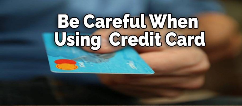 Be Careful When Using  Credit Card