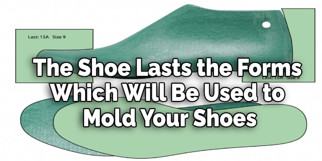 The Shoe Lasts the Forms Which  Will Be Used to Mold Your Shoes