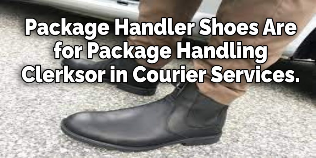 Package Handler Shoes Are  for Package Handling  Clerksor in Courier Services.