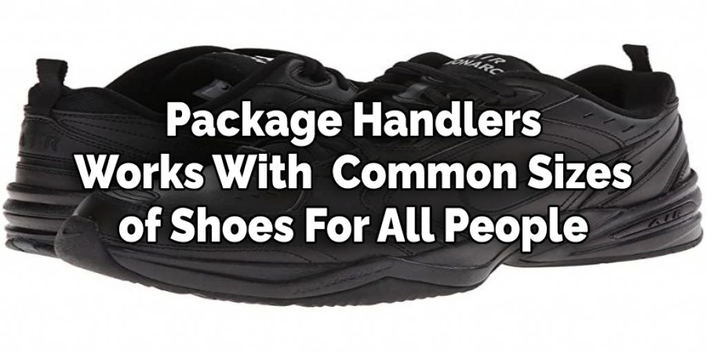 Package Handlers Works With   Common Sizes of Shoes For All People