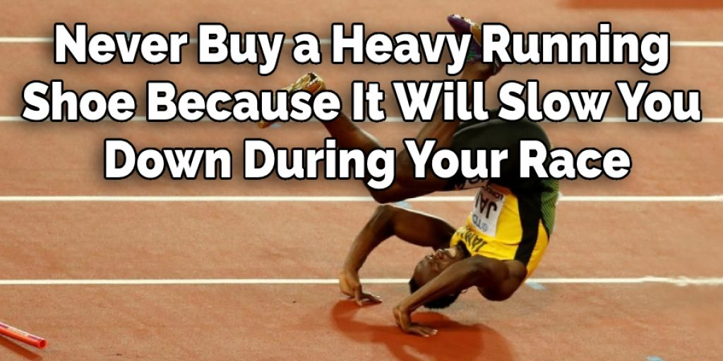Don't Need to Buy a Heavy Running  Shoe Because It Will Slow You  Down During Your Race