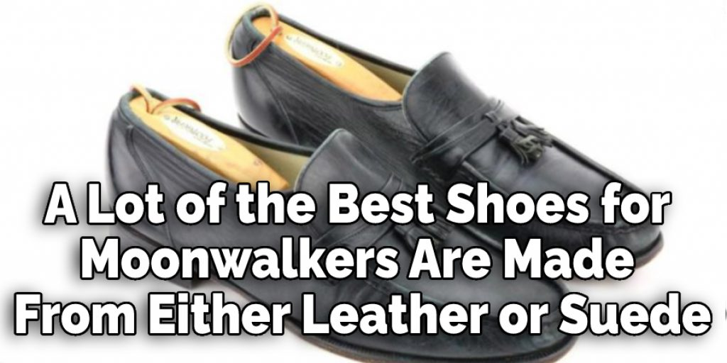 A Lot of the Best Shoes for  Moonwalkers Are Made  From Either Leather or Suede