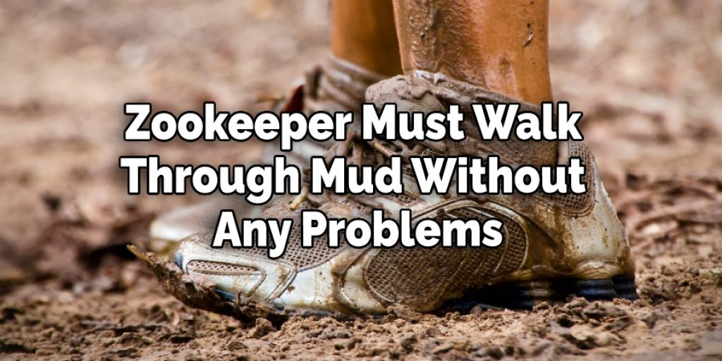 Zookeeper Must Walk  Through Mud Without  Any Problems