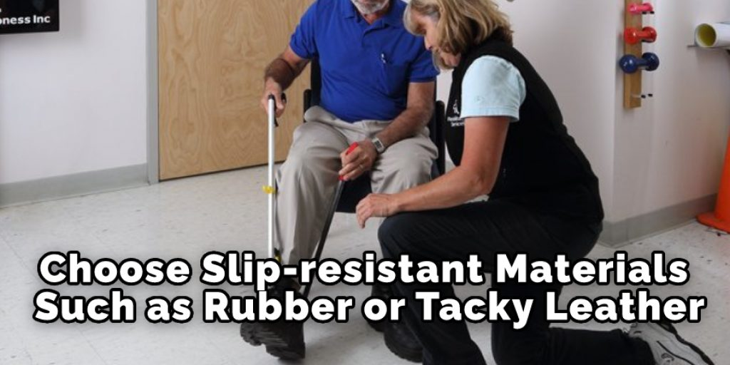 Choose Slip-resistant Materials, Such as Rubber or Tacky Leather.