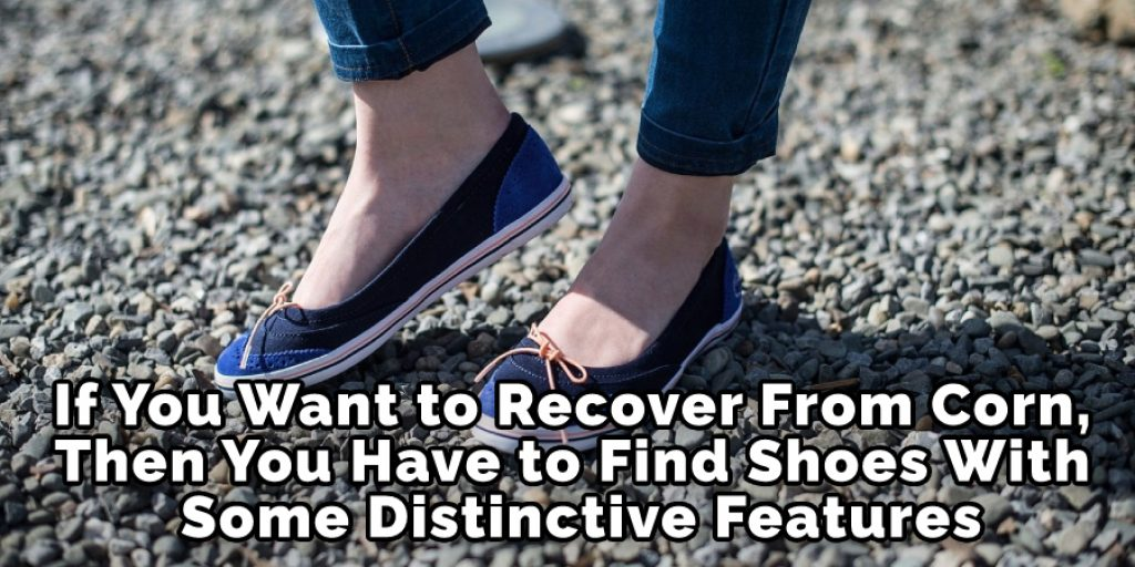 If You Want to Recover From Corn, Then You Have to Find Shoes With Some Distinctive Features