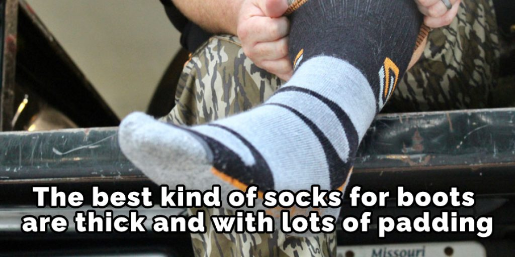 The best kind of socks for boots are thick and with lots of padding