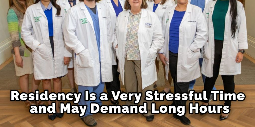 Residency Is a Very Stressful Time and May Demand Long Hours