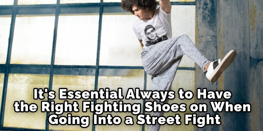 It's Essential Always to Have the Right Fighting Shoes on When Going Into a Street Fight