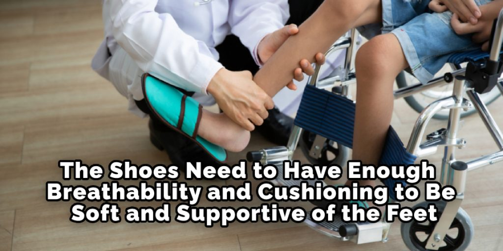 The Shoes Need to Have Enough Breathability and Cushioning to Be Soft and Supportive of the Feet