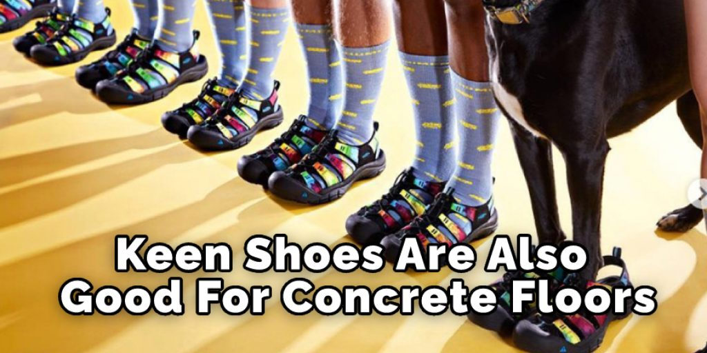 keen Shoes Are Also Good For Concrete Floors