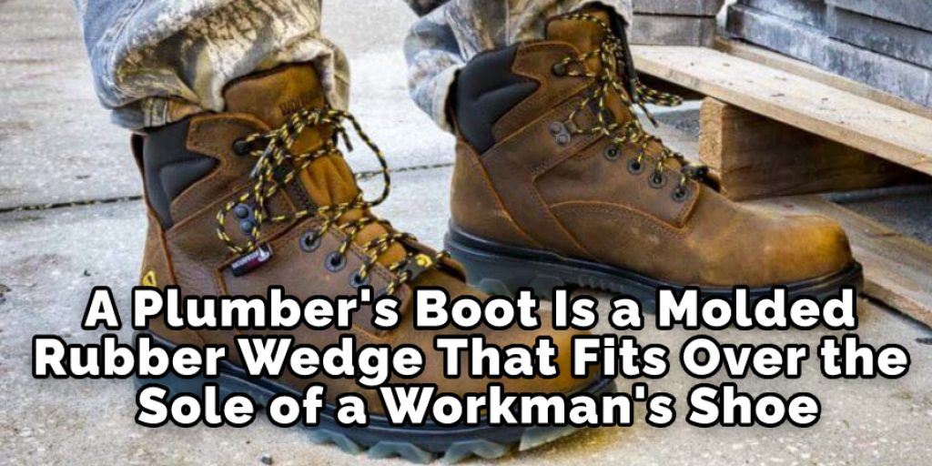 A Plumber's Boot Is a Molded Rubber Wedge That Fits Over the Sole of a Workman's Shoe