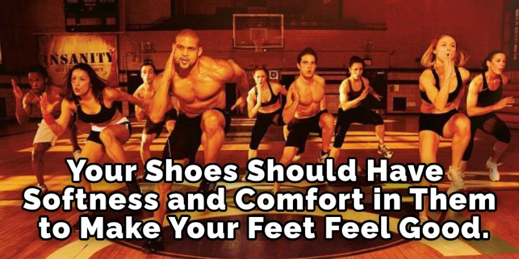 Your Shoes Should Have Softness and Comfort in Them to Make Your Feet Feel Good.