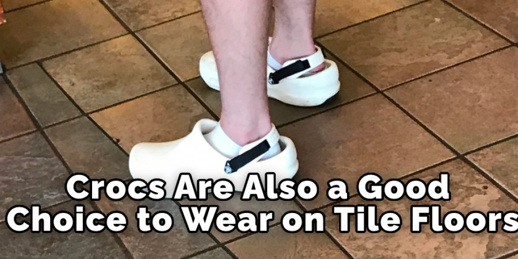 Crocs Are Also a Good  Choice to Wear on Tile Floors