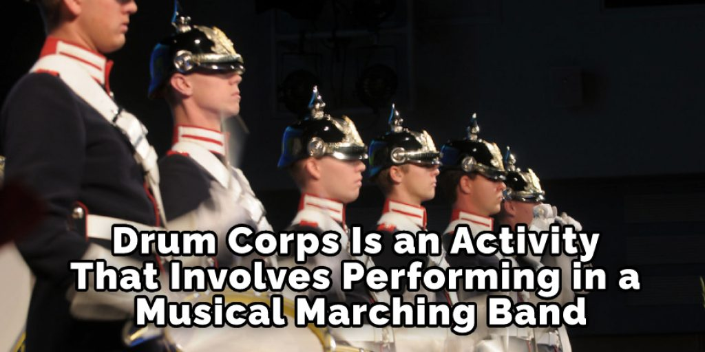 Drum Corps Is an Activity That Involves Performing in a Musical Marching Band